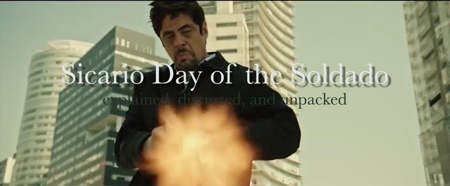Sicario Day of the Soldado Explained and Reviewed